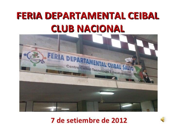 FERIA DEPARTAMENTAL CEIBAL       CLUB NACIONAL      7 de setiembre de 2012