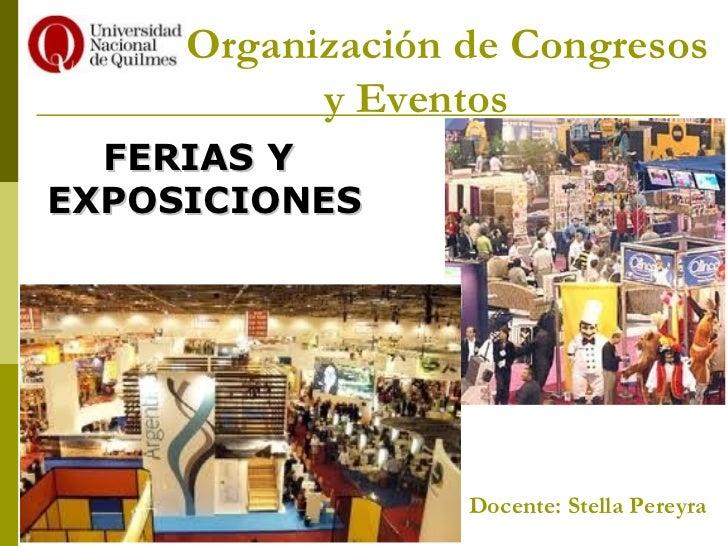 Organización de Congresos           y Eventos  FERIAS YEXPOSICIONES                  Docente: Stella Pereyra