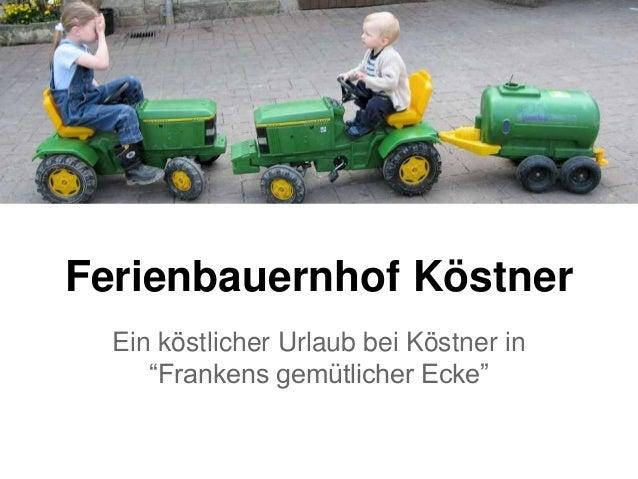 """Ferienbauernhof Köstner Ein köstlicher Urlaub bei Köstner in """"Frankens gemütlicher Ecke"""""""