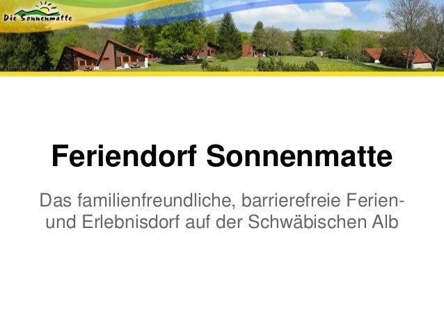 Feriendorf Sonnenmatte Das familienfreundliche, barrierefreie Ferien- und Erlebnisdorf auf der Schwäbischen Alb