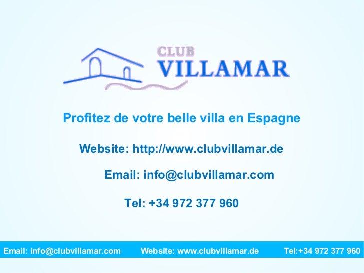 Profitez de votre belle villa en Espagne Website: http://www.clubvillamar.de Email: info@clubvillamar.com Tel: +34 972 377...