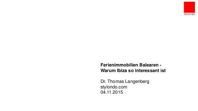 Unternehmenspräsentation München,den 27.10.2014 Ferienimmobilien Balearen - Warum Ibiza so interessant ist Dr. Thomas Lang...