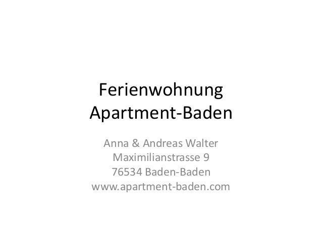 Ferienwohnung Apartment-Baden Anna & Andreas Walter Maximilianstrasse 9 76534 Baden-Baden www.apartment-baden.com