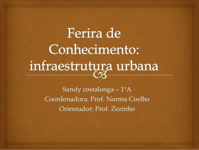 Sandy costalonga – 1ºA Coordenadora: Prof. Norma Coelho Orientador: Prof. Zezinho