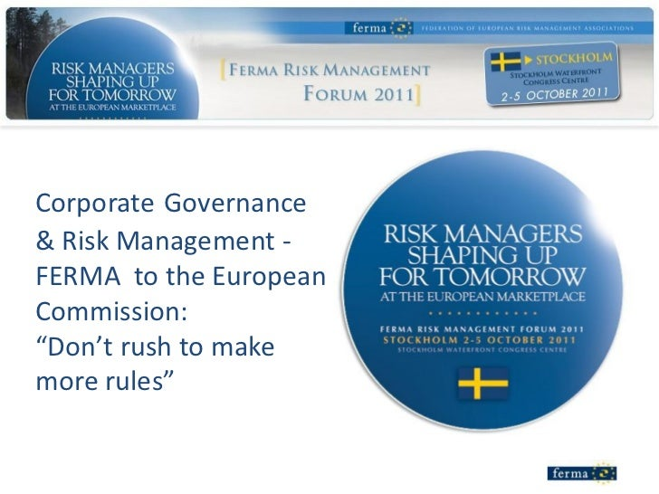 """Corporate Governance& Risk Management -FERMA to the EuropeanCommission:""""Don't rush to makemore rules"""""""