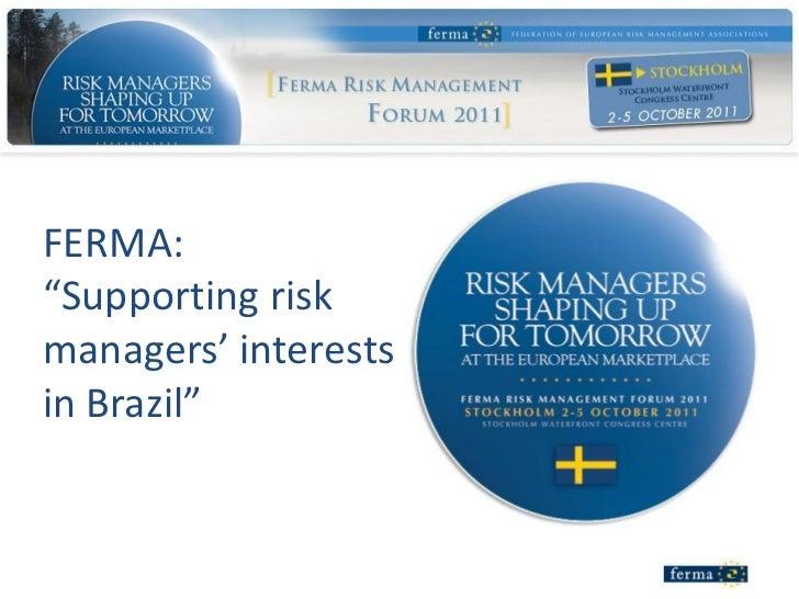 "FERMA:""Supporting riskmanagers' interestsin Brazil"""