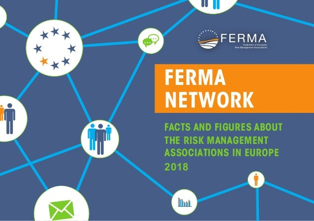 FERMA NETWORK FACTS AND FIGURES ABOUT THE RISK MANAGEMENT ASSOCIATIONS IN EUROPE 2018