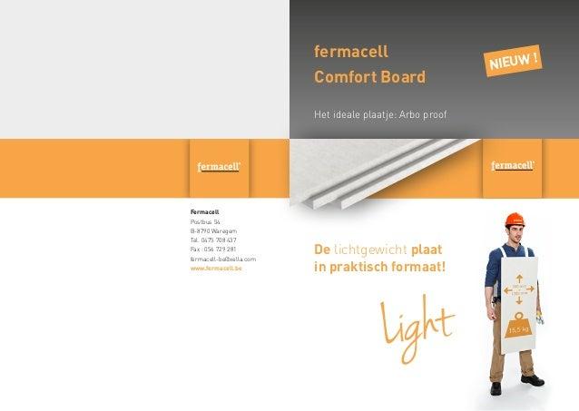 fermacell Comfort Board Het ideale plaatje: Arbo proof  Andere platen!  Fermacell Postbus 54 B-8790 Waregem Tel. 0475 708 ...