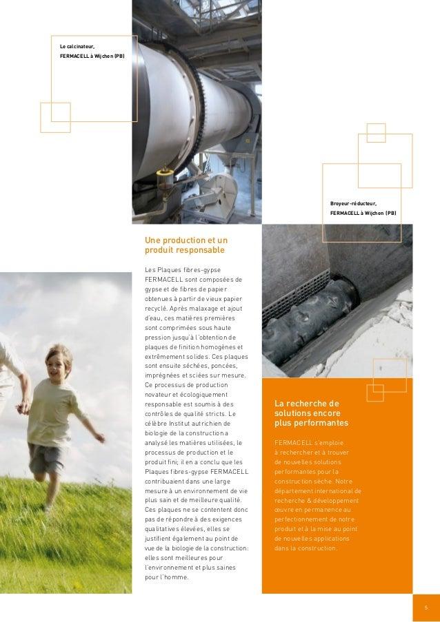 5 Une production et un produit responsable Les Plaques fibres-gypse FERMACELL sont composées de gypse et de fibres de papi...