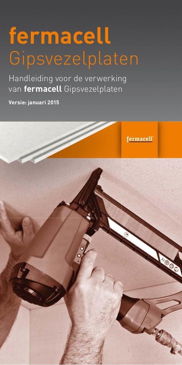 Handleiding voor de verwerking van fermacell Gipsvezelplaten fermacell Gipsvezelplaten Versie: januari 2015