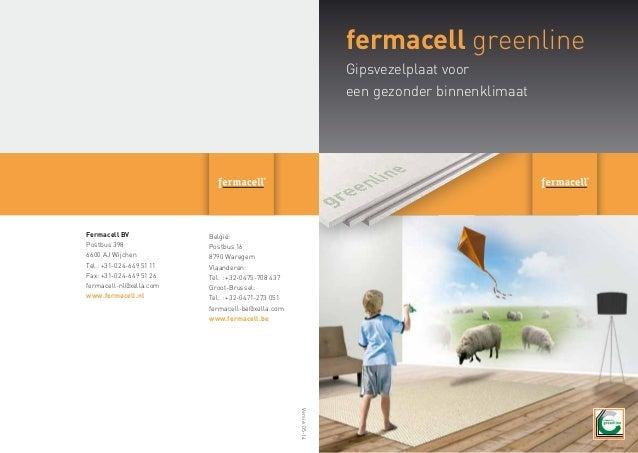 fermacell greenline Gipsvezelplaat voor een gezonder binnenklimaat Fermacell BV Postbus 398 6600 AJ Wijchen Tel.: +31-024-...