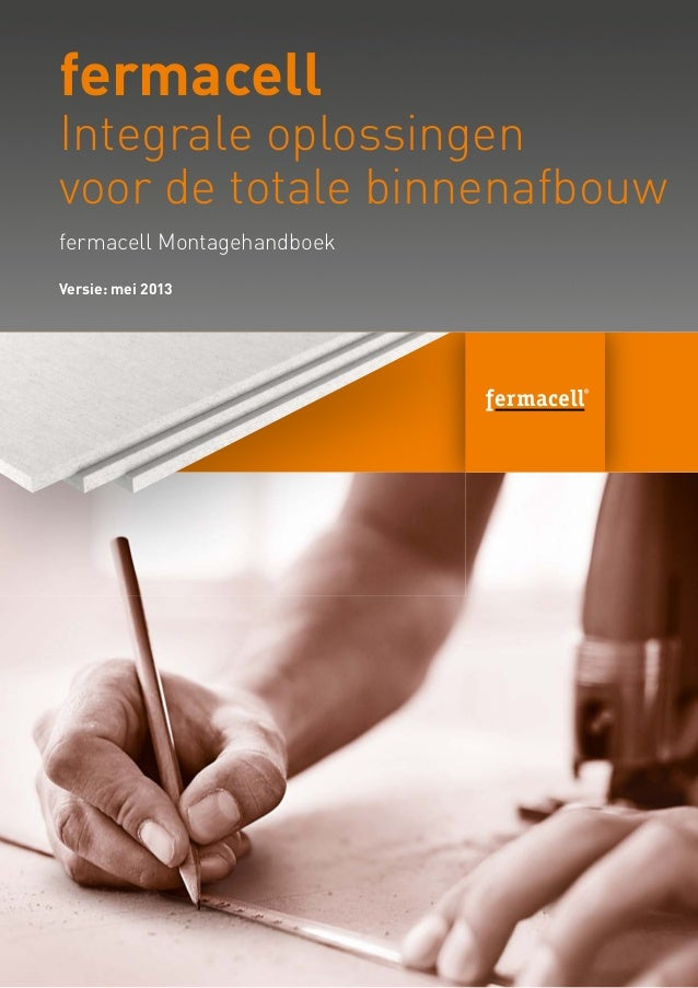fermacell Montagehandboek fermacell Integrale oplossingen voor de totale binnenafbouw Versie: mei 2013