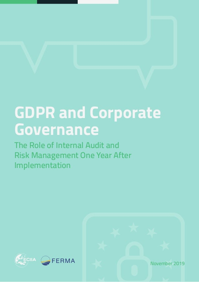 GDPR and Corporate Governance The Role of Internal Audit and Risk Management One Year After Implementation November 2019