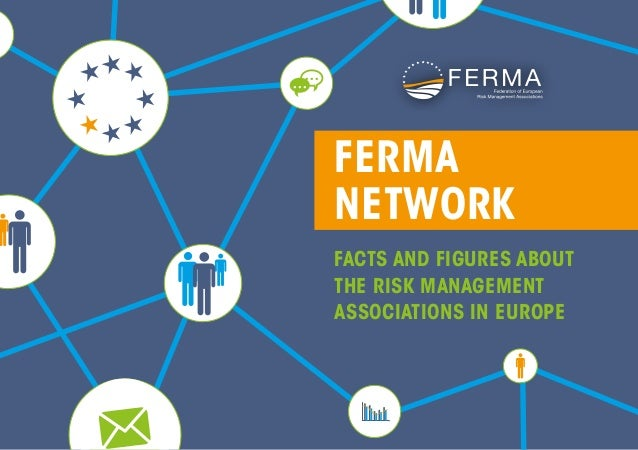 FERMA NETWORK FACTS AND FIGURES ABOUT THE RISK MANAGEMENT ASSOCIATIONS IN EUROPE