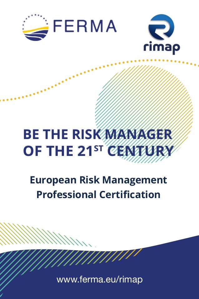 www.ferma.eu/rimap BE THE RISK MANAGER OF THE 21ST CENTURY European Risk Management Professional Certification