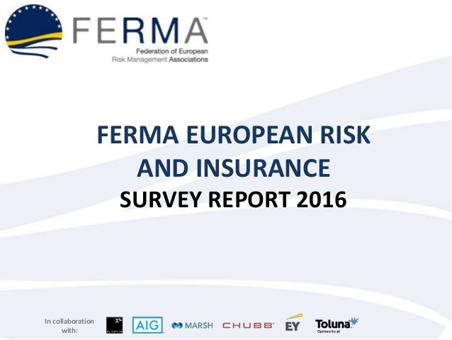 In collaboration with: FERMA EUROPEAN RISK AND INSURANCE SURVEY REPORT 2016