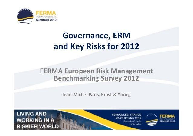 Governance, ERM   and Key Risks for 2012FERMA European Risk Management   Benchmarking Survey 2012     Jean-Michel Paris, E...