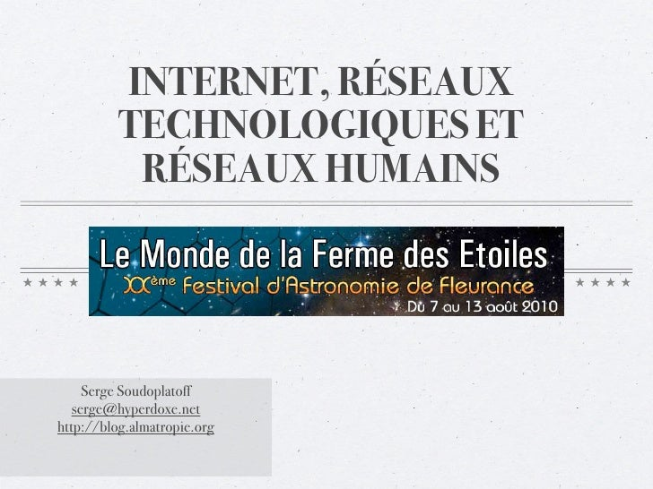 INTERNET, RÉSEAUX           TECHNOLOGIQUES ET            RÉSEAUX HUMAINS          Serge Soudoplatoff    serge@hyperdoxe.ne...