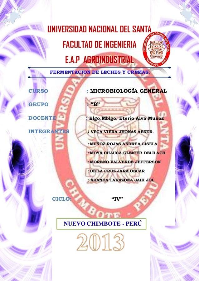 UNIVERSIDAD NACIONAL DEL SANTA FACULTAD DE INGENIERIA E.A.P AGROINDUSTRIAL FERMENTACION DE LECHES Y CREMAS.  CURSO  : MICR...