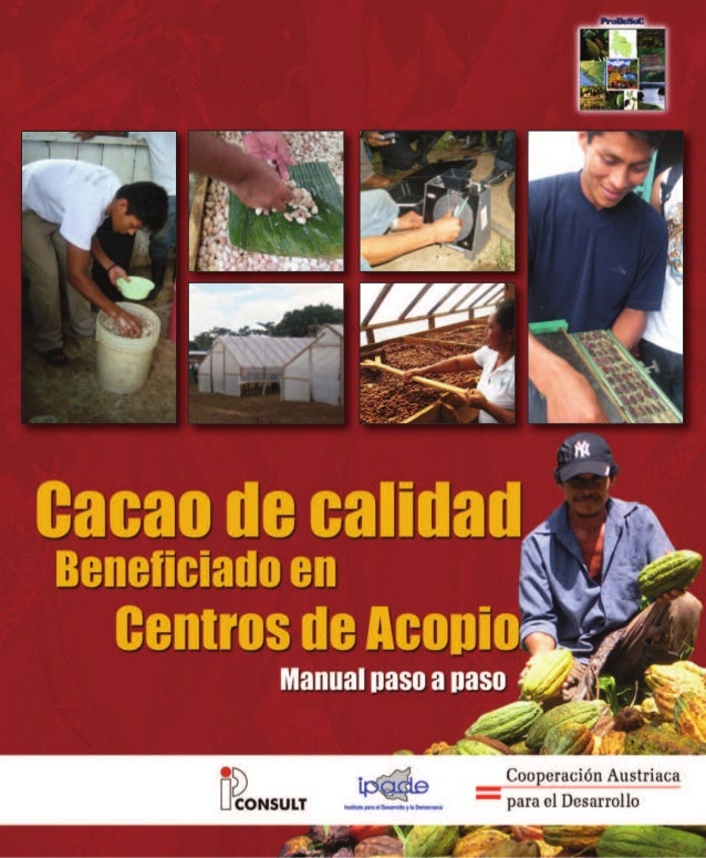 """CACAO DE CALIDAD BENEFICIADO EN CENTROS DE ACOPIO  La elaboración de este manual """"Cacaco de calidad beneficiado en Centros..."""