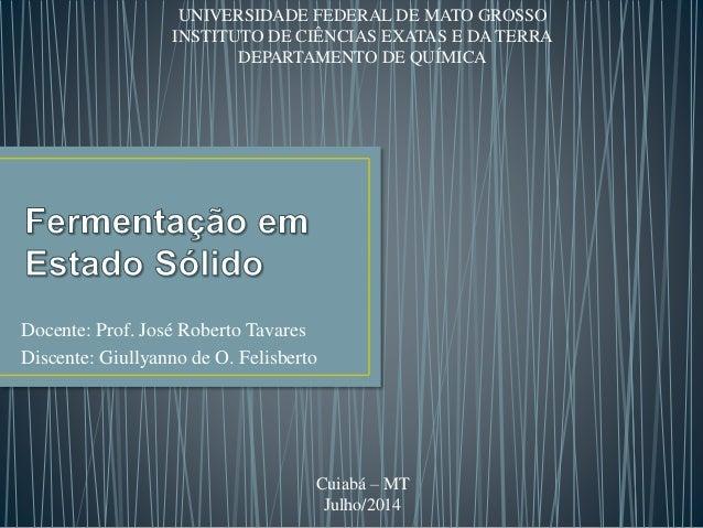 Docente: Prof. José Roberto Tavares Discente: Giullyanno de O. Felisberto UNIVERSIDADE FEDERAL DE MATO GROSSO INSTITUTO DE...