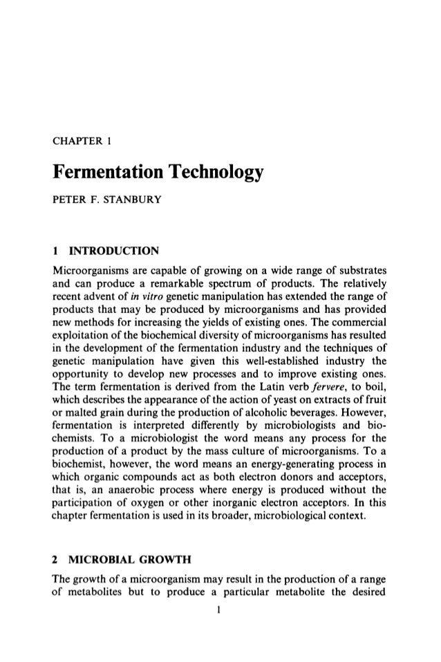 CHAPTER 1 Fermentation Technology PETER F. STANBURY 1 INTRODUCTION Microorganisms are capable of growing on a wide range o...