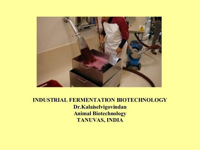 INDUSTRIAL FERMENTATION BIOTECHNOLOGY Dr.Kalaiselvigovindan Animal Biotechnology TANUVAS, INDIA