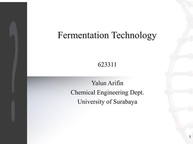 1  Fermentation Technology  623311  Yalun Arifin  Chemical Engineering Dept.  University of Surabaya