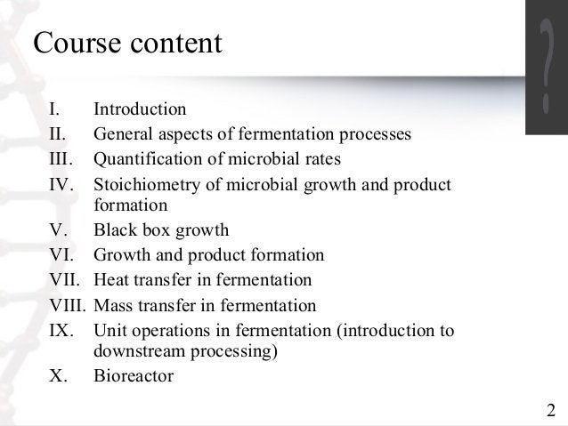 2  Course content  I. Introduction  II. General aspects of fermentation processes  III. Quantification of microbial rates ...