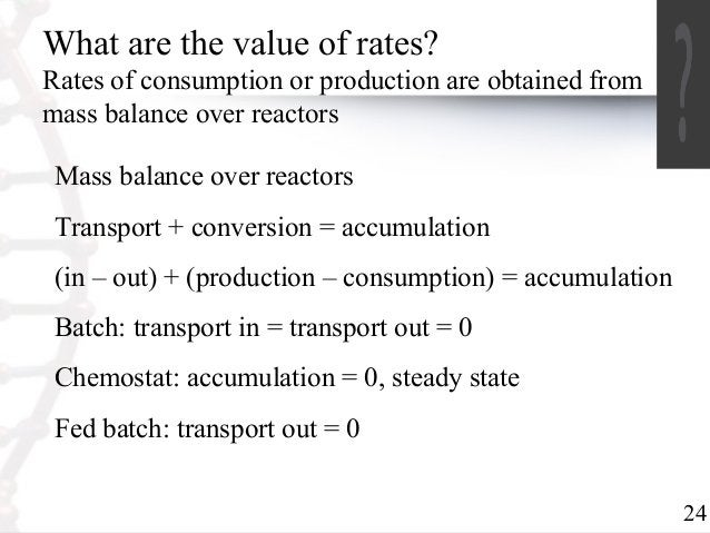24  What are the value of rates?  Rates of consumption or production are obtained from  mass balance over reactors  Mass b...