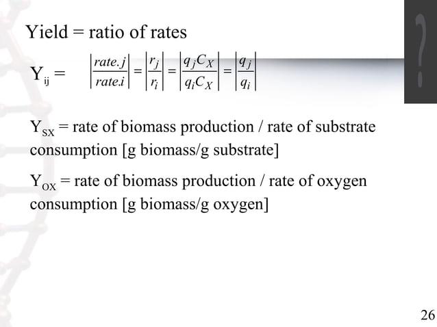 26  Yield = ratio of rates  Yij =  j  i  q C  rate j = = j X  =  i X  j  r  i  q  q  q C  r  .  rate .  i  YSX = rate of b...