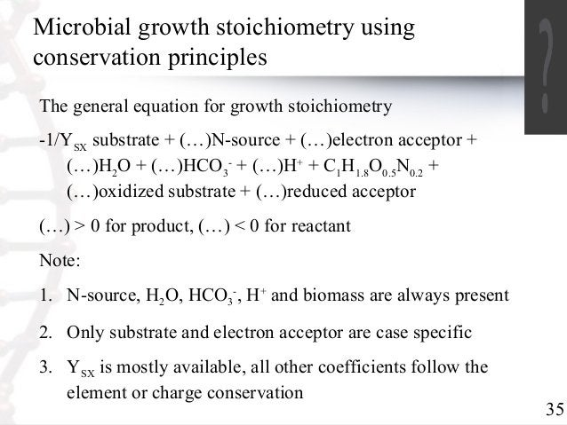 35  Microbial growth stoichiometry using  conservation principles  The general equation for growth stoichiometry  -1/YSX s...