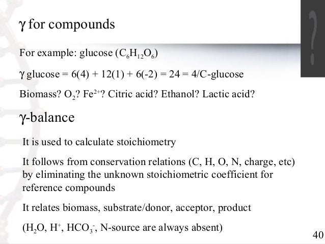 40  g for compounds  For example: glucose (CHO)  6126g glucose = 6(4) + 12(1) + 6(-2) = 24 = 4/C-glucose  Biomass? O? Fe2+...