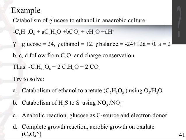 41  Example  Catabolism of glucose to ethanol in anaerobic culture  -CHO+ aCHO +bCO+ cHO +dH+  6126 262 2g glucose = 24, g...
