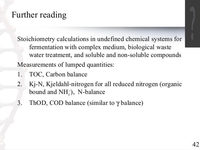 42  Further reading  Stoichiometry calculations in undefined chemical systems for  fermentation with complex medium, biolo...