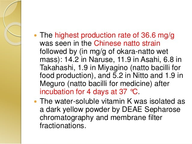  The highest production rate of 36.6 mg/g was seen in the Chinese natto strain followed by (in mg/g of okara-natto wet ma...