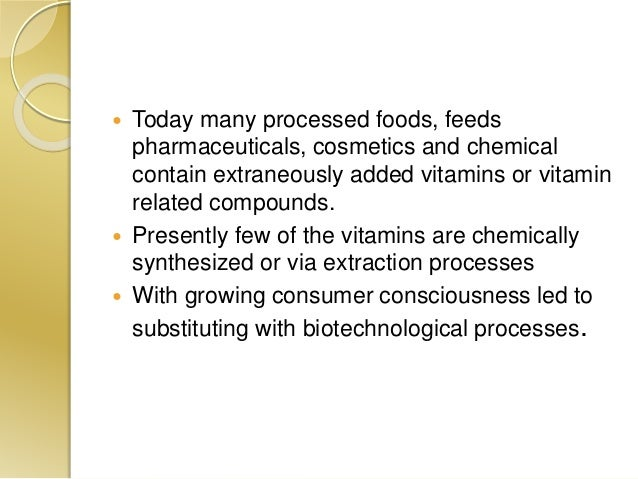  Today many processed foods, feeds pharmaceuticals, cosmetics and chemical contain extraneously added vitamins or vitamin...