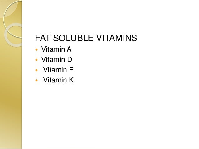 FAT SOLUBLE VITAMINS  Vitamin A  Vitamin D  Vitamin E  Vitamin K