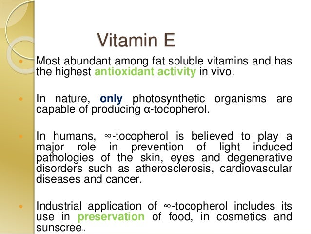 Vitamin E  Most abundant among fat soluble vitamins and has the highest antioxidant activity in vivo.  In nature, only p...