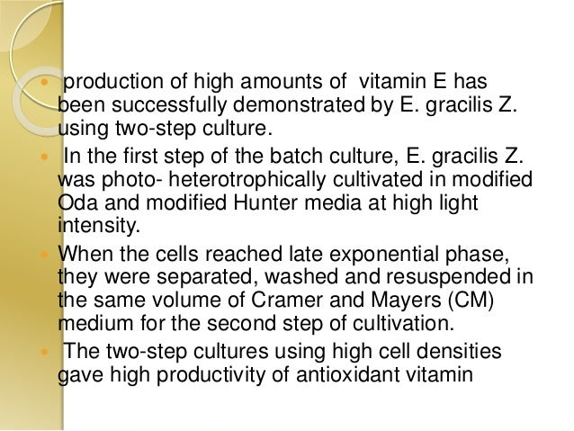  production of high amounts of vitamin E has been successfully demonstrated by E. gracilis Z. using two-step culture.  I...