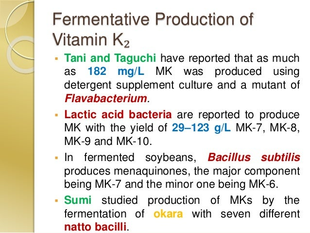 Fermentative Production of Vitamin K₂  Tani and Taguchi have reported that as much as 182 mg/L MK was produced using dete...
