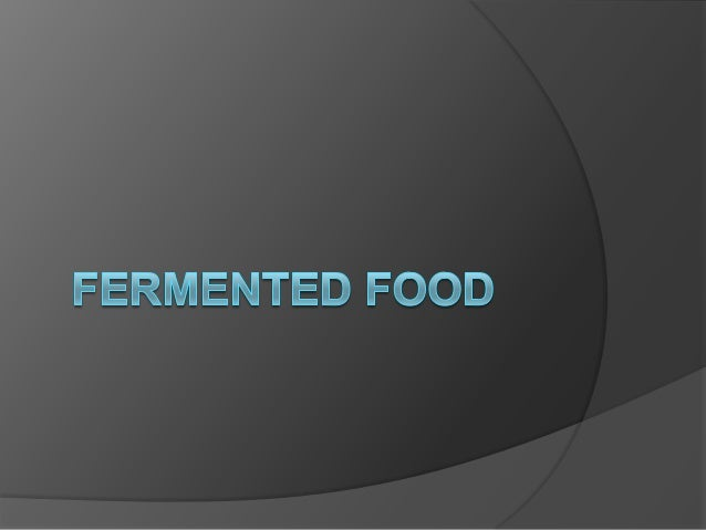 Introduction of Fermented foodFermented foods are an extremely important part of humandiet and worldwide may contribute to...