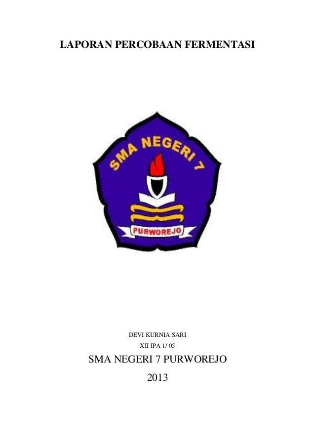 LAPORAN PERCOBAAN FERMENTASI DEVI KURNIA SARI XII IPA 1/ 05 SMA NEGERI 7 PURWOREJO 2013