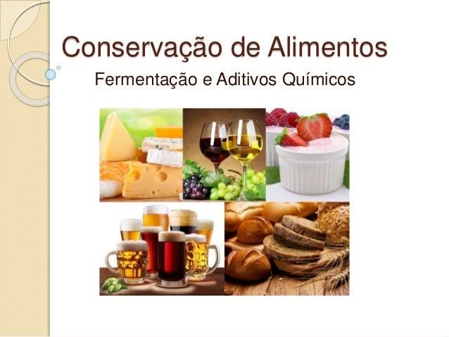 Conservação de Alimentos Fermentação e Aditivos Químicos