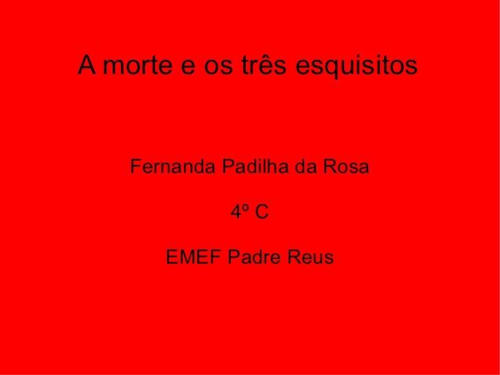 Fernanda Padilha da Rosa 4º C EMEF Padre Reus A morte e os três esquisitos
