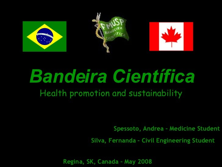 Bandeira Científica Health promotion and sustainability Spessoto, Andrea – Medicine Student Silva, Fernanda – Civil Engine...