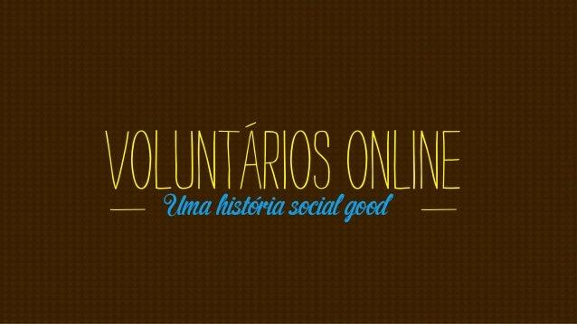 Voluntários online    Uma história social goodi                               i