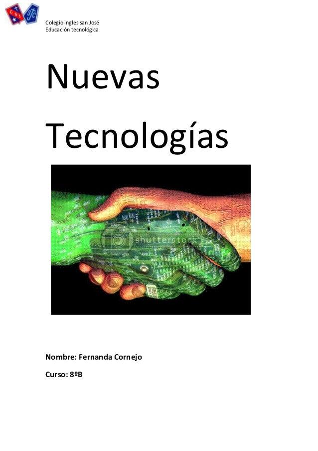 Colegio ingles san JoséEducación tecnológicaNuevasTecnologíasNombre: Fernanda CornejoCurso: 8ºB