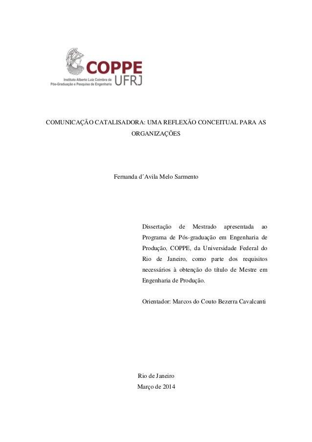 i COMUNICAÇÃO CATALISADORA: UMA REFLEXÃO CONCEITUAL PARA AS ORGANIZAÇÕES Fernanda d´Avila Melo Sarmento Dissertação de Mes...