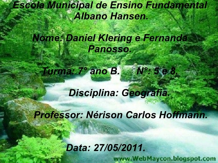 Escola Municipal de Ensino Fundamental Albano Hansen. Nome: Daniel Klering e Fernanda Panosso. Turma: 7° ano B.  N°: 5 e 8...